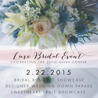 LUXE BRIDAL EVENT FEB. 22ND 12PM-4PM